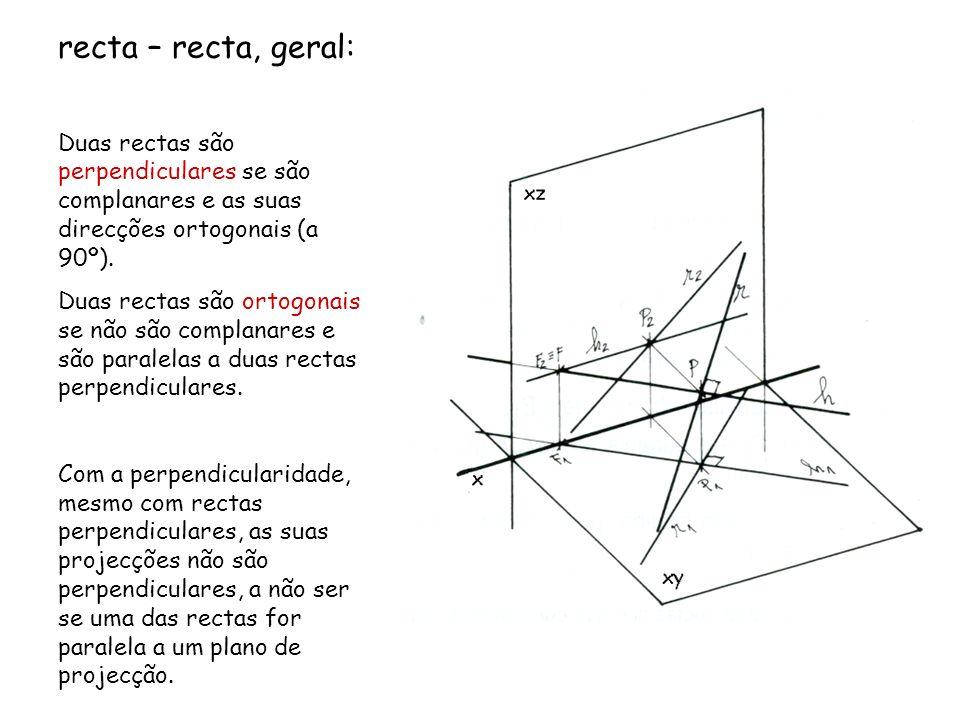 recta – recta, geral: Duas rectas são perpendiculares se são complanares e as suas direcções ortogonais (a 90º). Duas rectas são ortogonais se não são