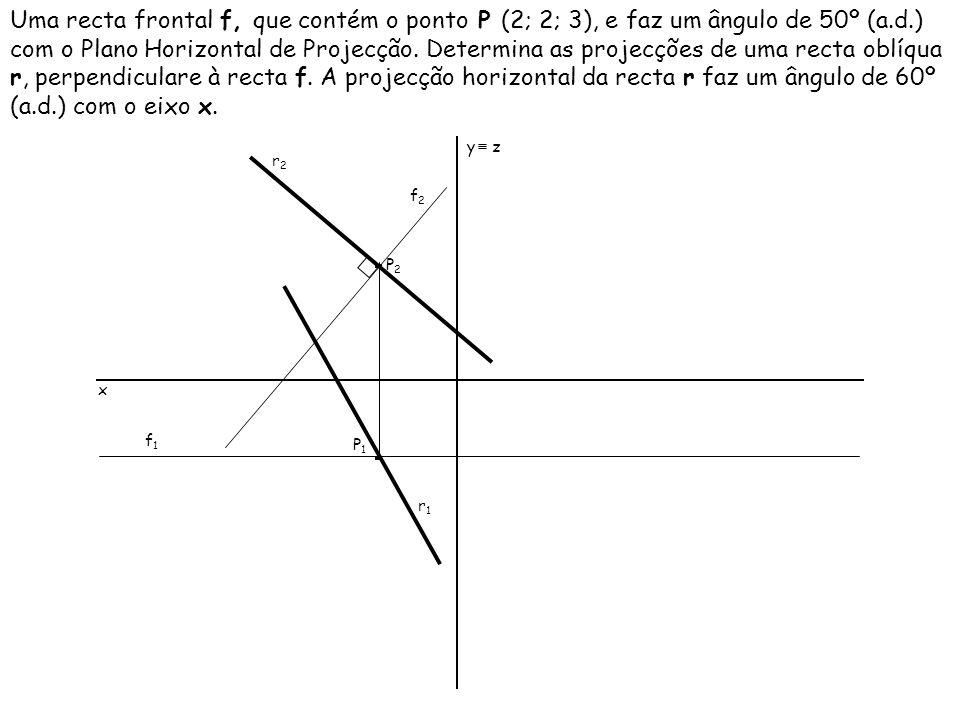 Uma recta frontal f, que contém o ponto P (2; 2; 3), e faz um ângulo de 50º (a.d.) com o Plano Horizontal de Projecção. Determina as projecções de uma
