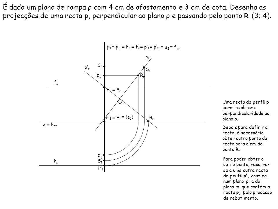 É dado um plano de rampa ρ com 4 cm de afastamento e 3 cm de cota. Desenha as projecções de uma recta p, perpendicular ao plano ρ e passando pelo pont