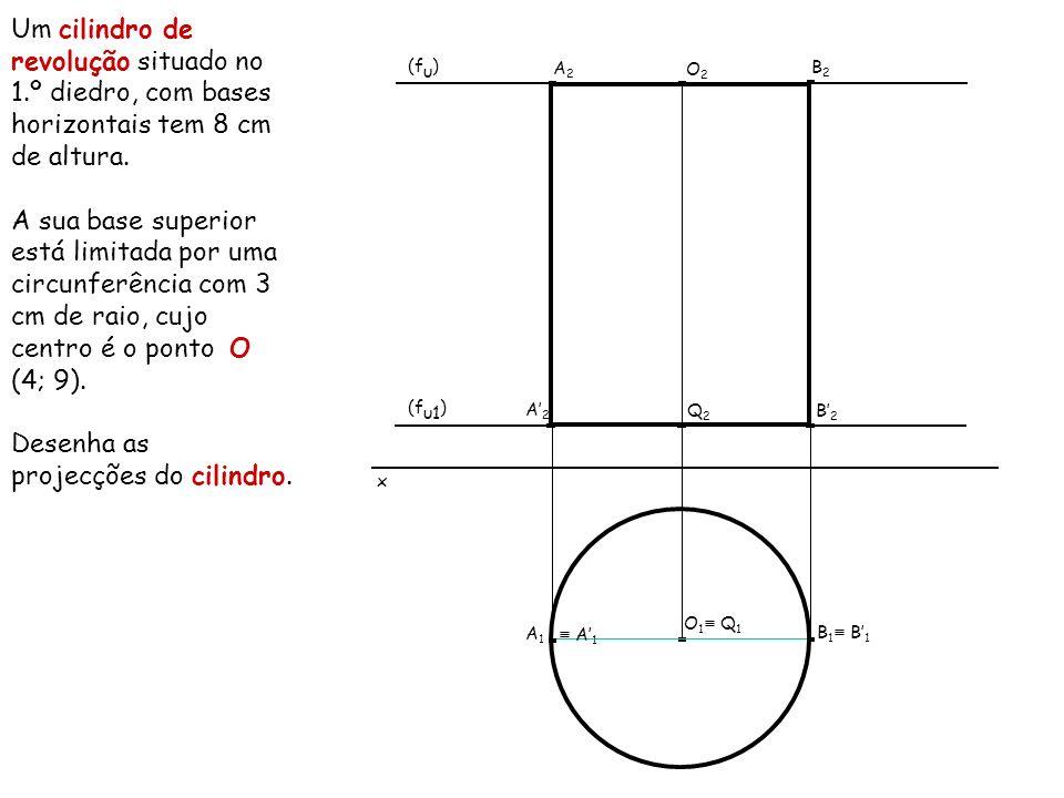 Um cilindro de revolução situado no 1.º diedro, com bases horizontais tem 8 cm de altura. A sua base superior está limitada por uma circunferência com