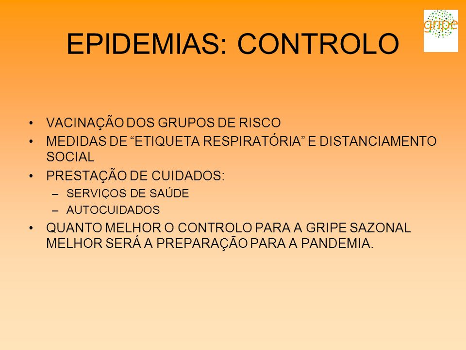 EPIDEMIAS: CONTROLO VACINAÇÃO DOS GRUPOS DE RISCO MEDIDAS DE ETIQUETA RESPIRATÓRIA E DISTANCIAMENTO SOCIAL PRESTAÇÃO DE CUIDADOS: –SERVIÇOS DE SAÚDE –