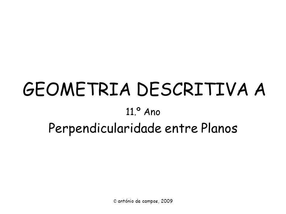 GEOMETRIA DESCRITIVA A 11.º Ano Perpendicularidade entre Planos © antónio de campos, 2009