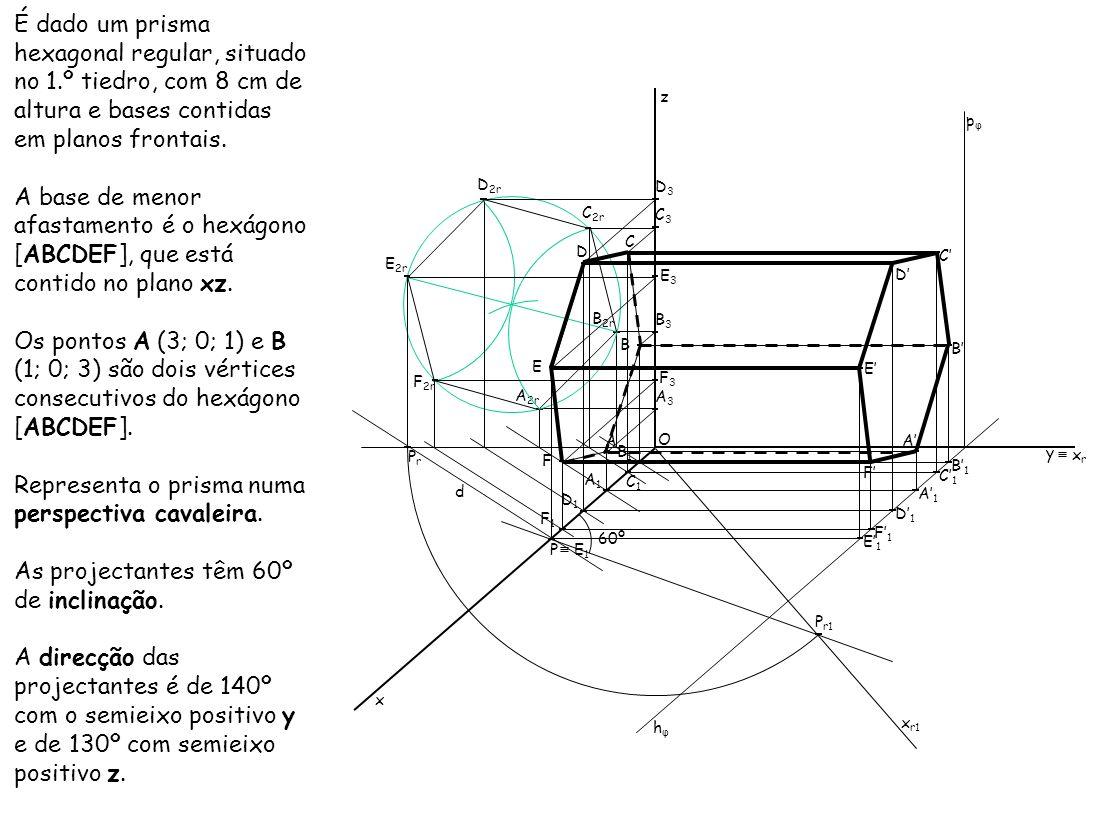 É dado um prisma hexagonal regular, situado no 1.º tiedro, com 8 cm de altura e bases contidas em planos frontais. A base de menor afastamento é o hex