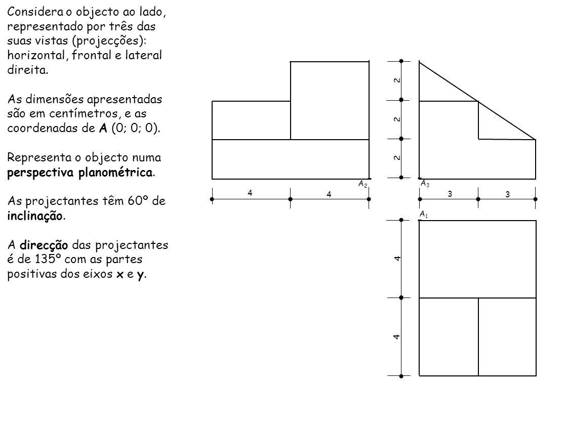 Considera o objecto ao lado, representado por três das suas vistas (projecções): horizontal, frontal e lateral direita. As dimensões apresentadas são