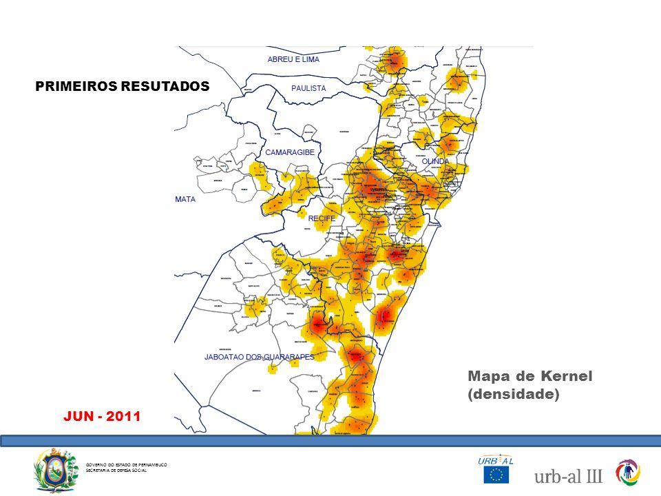 PRIMEIROS RESUTADOS Mapa de Kernel (densidade) JUN - 2011 GOVERNO DO ESTADO DE PERNAMBUCO SECRETARIA DE DEFESA SOCIAL