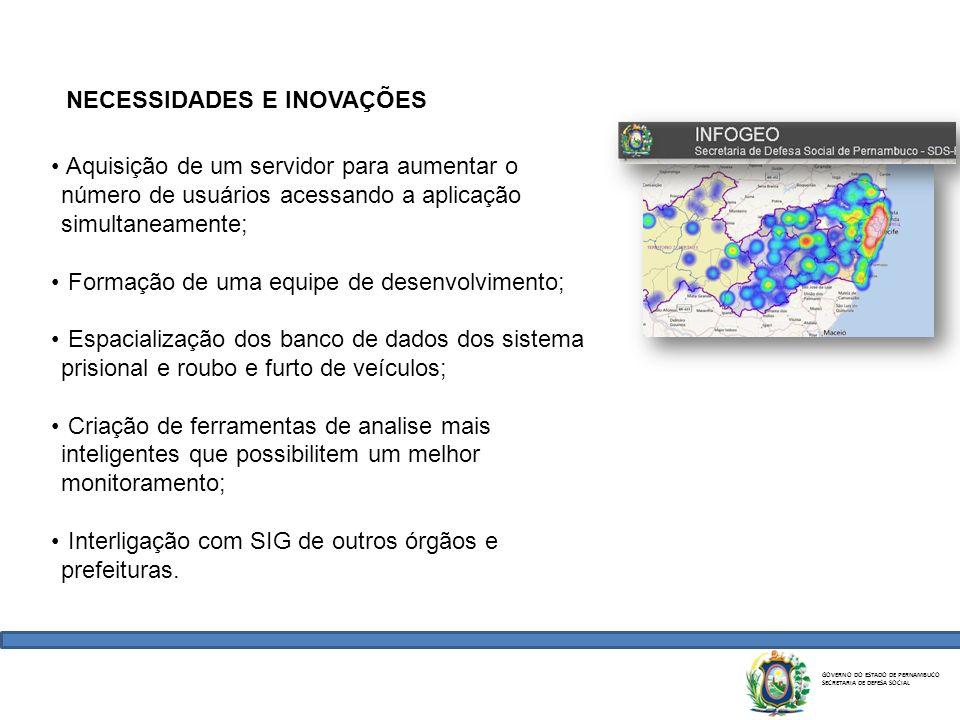 GOVERNO DO ESTADO DE PERNAMBUCO SECRETARIA DE DEFESA SOCIAL NECESSIDADES E INOVAÇÕES Aquisição de um servidor para aumentar o número de usuários acess