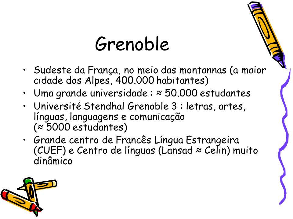 Grenoble Sudeste da França, no meio das montannas (a maior cidade dos Alpes, 400.000 habitantes) Uma grande universidade : 50.000 estudantes Universit
