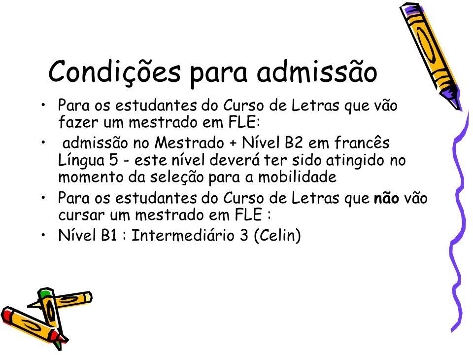 Condições para admissão Para os estudantes do Curso de Letras que vão fazer um mestrado em FLE: admissão no Mestrado + Nível B2 em francês Língua 5 -