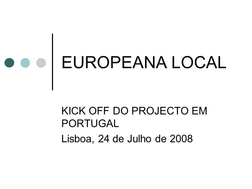 EUROPEANA LOCAL KICK OFF DO PROJECTO EM PORTUGAL Lisboa, 24 de Julho de 2008
