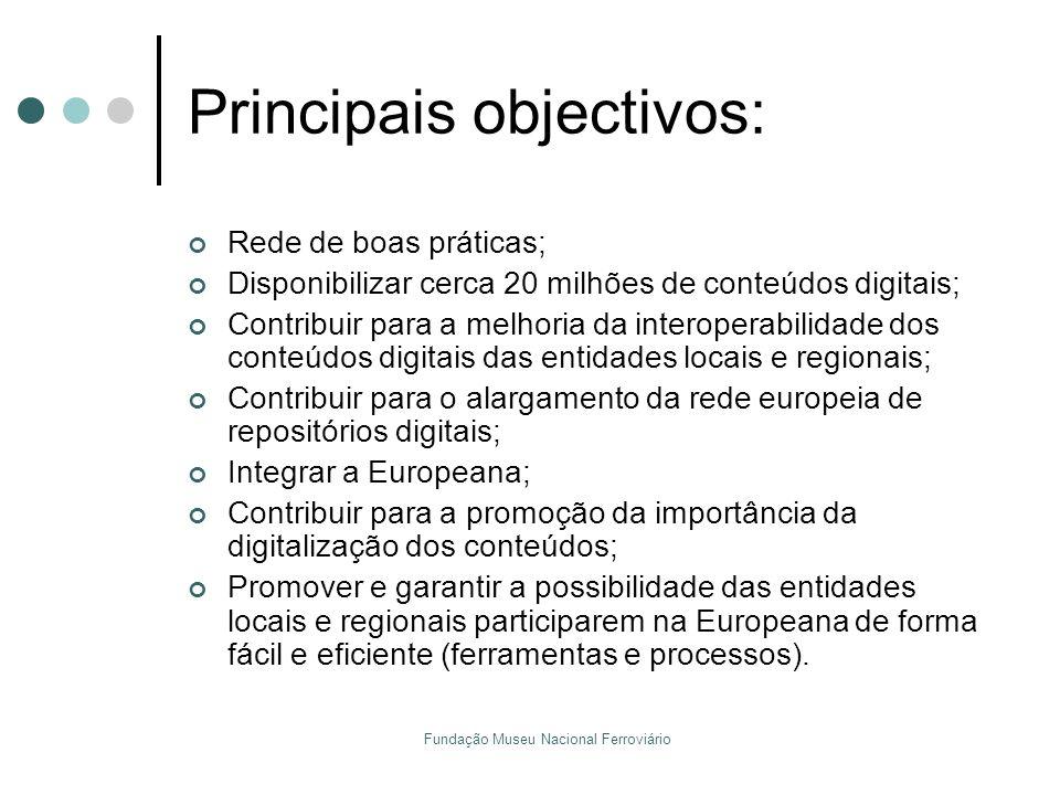 Fundação Museu Nacional Ferroviário Principais objectivos: Rede de boas práticas; Disponibilizar cerca 20 milhões de conteúdos digitais; Contribuir pa
