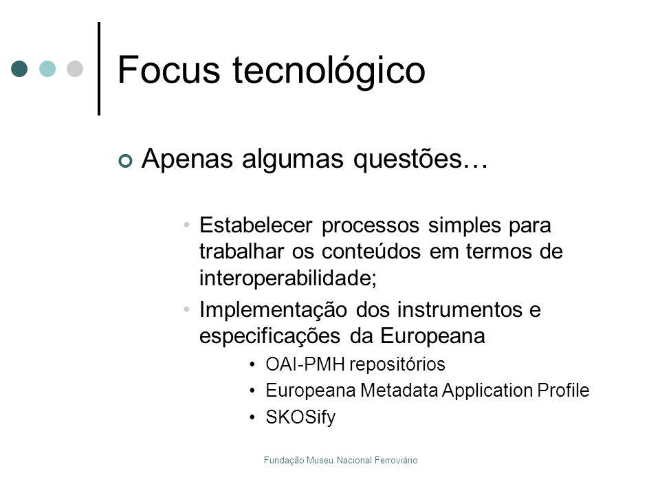 Fundação Museu Nacional Ferroviário Focus tecnológico Apenas algumas questões… Estabelecer processos simples para trabalhar os conteúdos em termos de