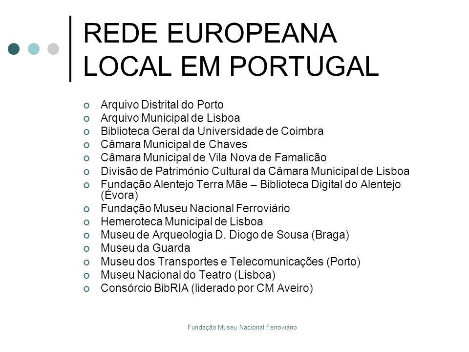 Fundação Museu Nacional Ferroviário REDE EUROPEANA LOCAL EM PORTUGAL Arquivo Distrital do Porto Arquivo Municipal de Lisboa Biblioteca Geral da Univer