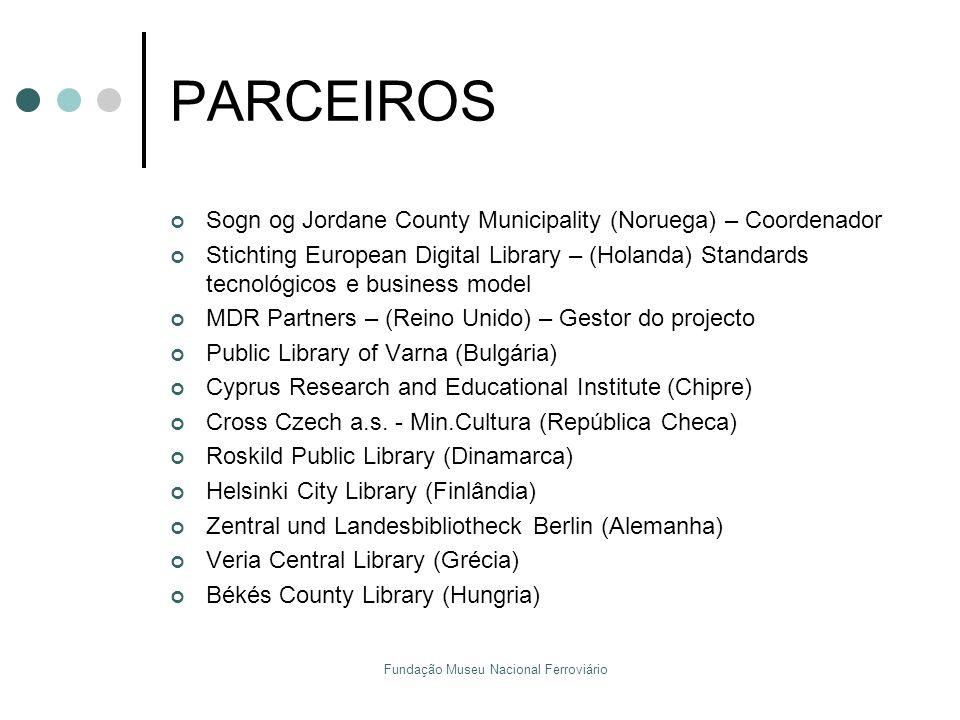 Fundação Museu Nacional Ferroviário PARCEIROS Sogn og Jordane County Municipality (Noruega) – Coordenador Stichting European Digital Library – (Holand
