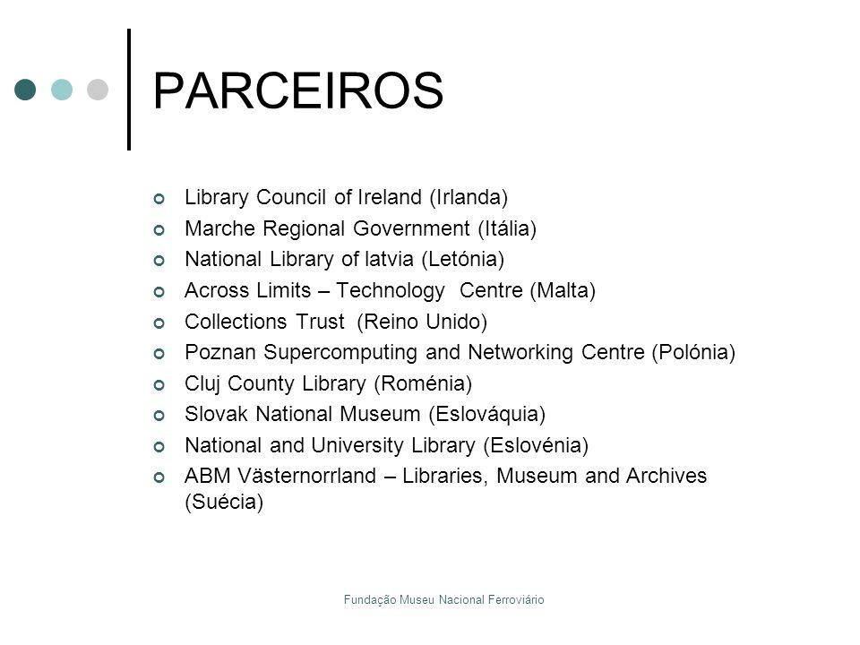 Fundação Museu Nacional Ferroviário PARCEIROS Library Council of Ireland (Irlanda) Marche Regional Government (Itália) National Library of latvia (Let