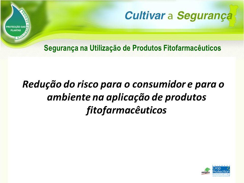 Redução do risco para o consumidor e para o ambiente na aplicação de produtos fitofarmacêuticos Segurança na Utilização de Produtos Fitofarmacêuticos