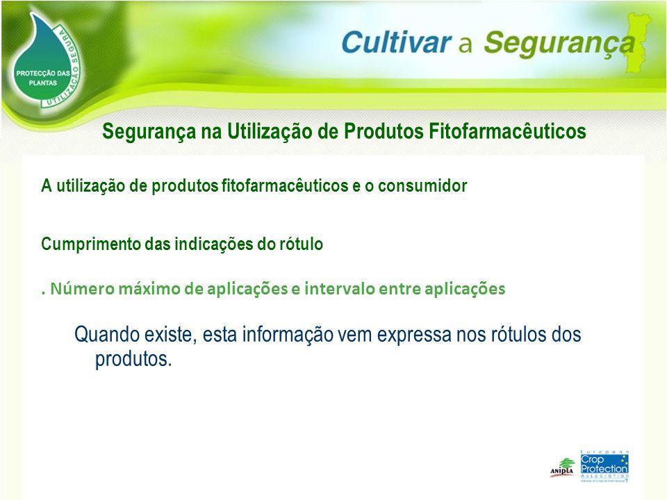 A utilização de produtos fitofarmacêuticos e o consumidor Cumprimento das indicações do rótulo. Número máximo de aplicações e intervalo entre aplicaçõ