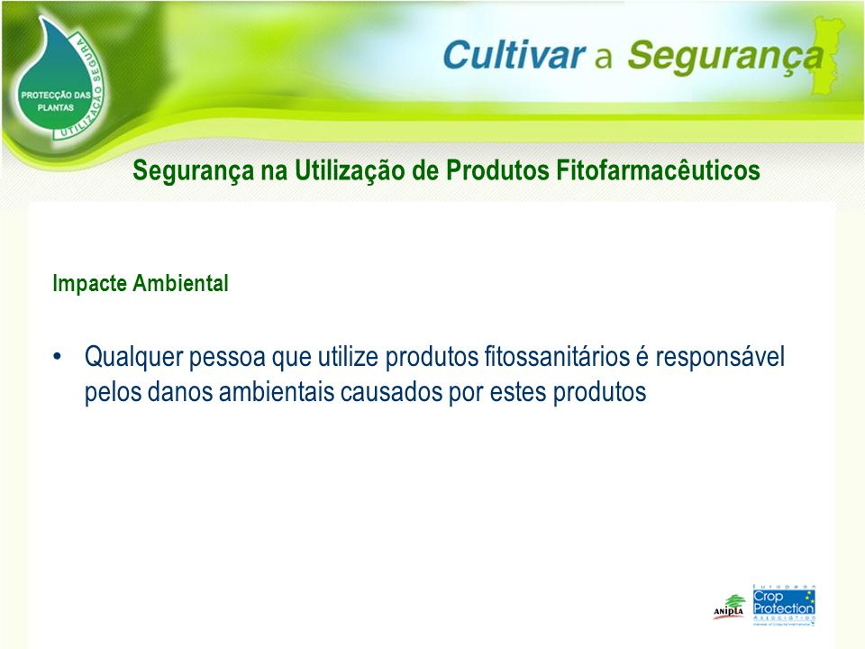 Impacte Ambiental Qualquer pessoa que utilize produtos fitossanitários é responsável pelos danos ambientais causados por estes produtos Segurança na U
