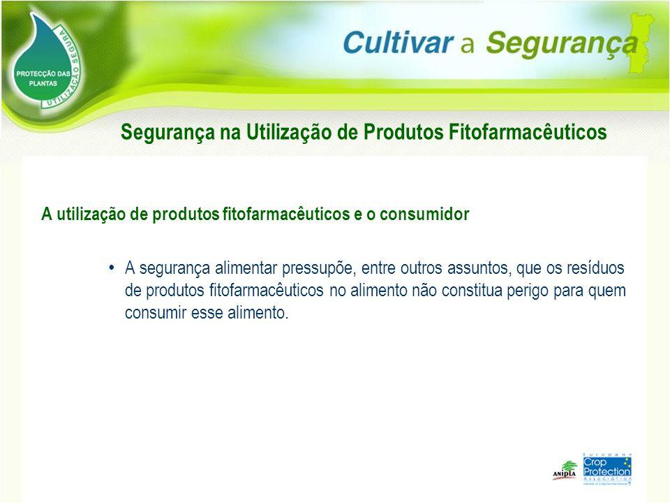 Segurança na Utilização de Produtos Fitofarmacêuticos A utilização de produtos fitofarmacêuticos e o consumidor A segurança alimentar pressupõe, entre
