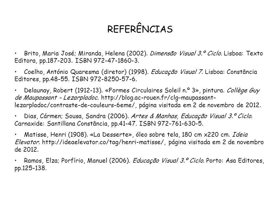 REFERÊNCIAS Brito, Maria José; Miranda, Helena (2002). Dimensão Visual 3.º Ciclo. Lisboa: Texto Editora, pp.187-203. ISBN 972-47-1860-3. Coelho, Antón