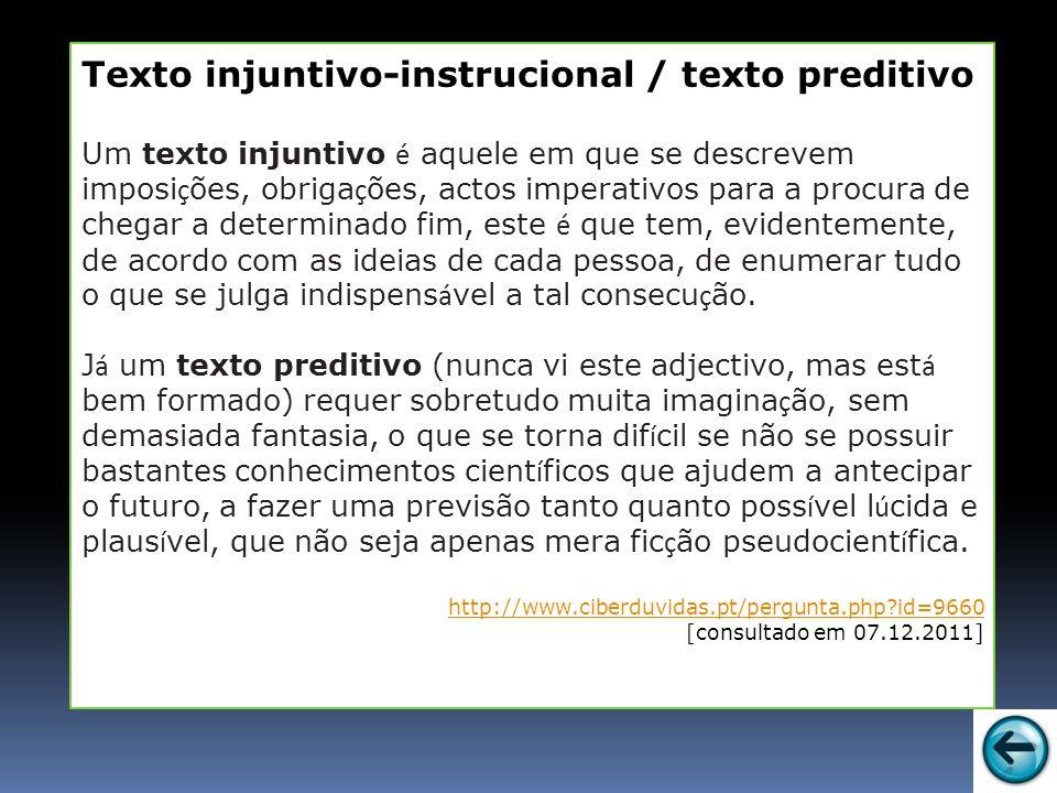 Texto injuntivo-instrucional / texto preditivo Um texto injuntivo é aquele em que se descrevem imposi ç ões, obriga ç ões, actos imperativos para a pr
