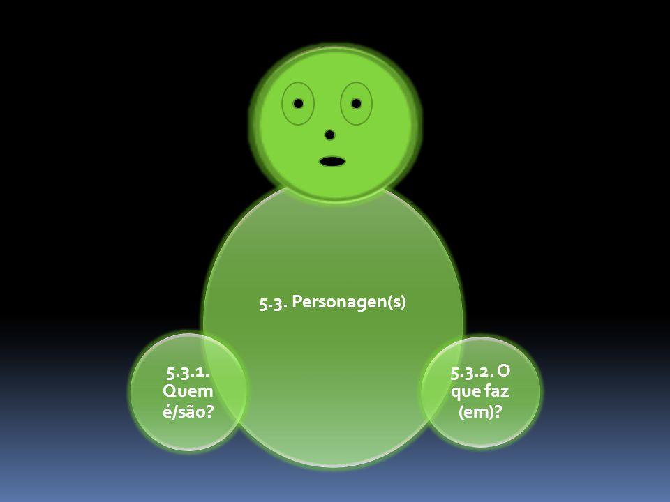 5.3. Personagen(s) 5.3.2. O que faz (em)? 5.3.1. Quem é/são?
