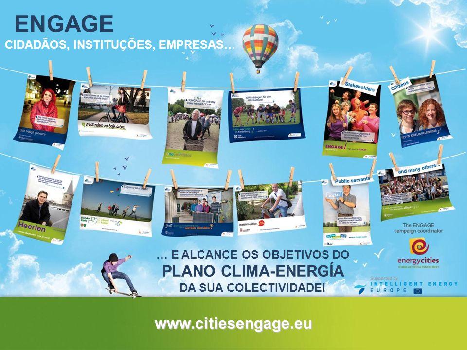 ENGAGE CIDADÃOS, INSTITUÇÕES, EMPRESAS… … E ALCANCE OS OBJETIVOS DO PLANO CLIMA-ENERGÍA DA SUA COLECTIVIDADE! www.citiesengage.eu
