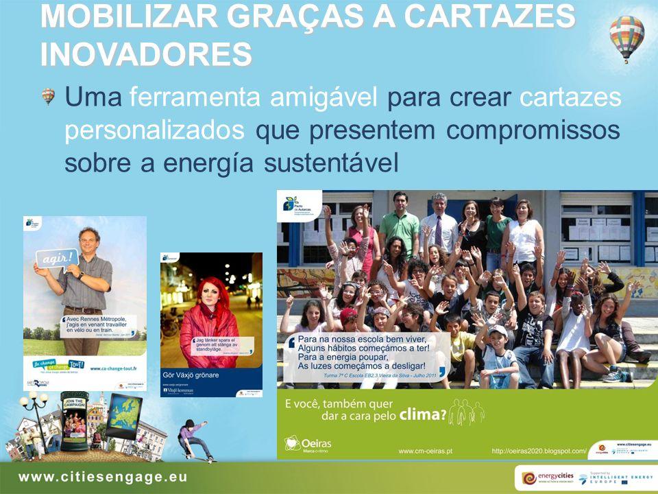 MOBILIZAR GRAÇAS A CARTAZES INOVADORES Uma ferramenta amigável para crear cartazes personalizados que presentem compromissos sobre a energía sustentáv