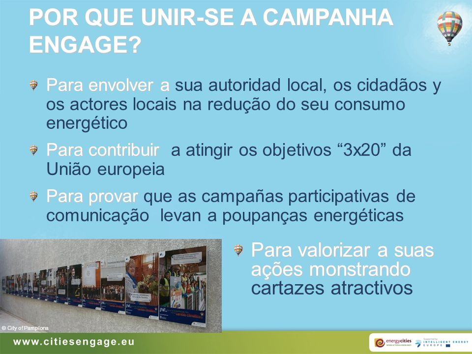 POR QUE UNIR-SE A CAMPANHA ENGAGE? Para envolver a Para envolver a sua autoridad local, os cidadãos y os actores locais na redução do seu consumo ener