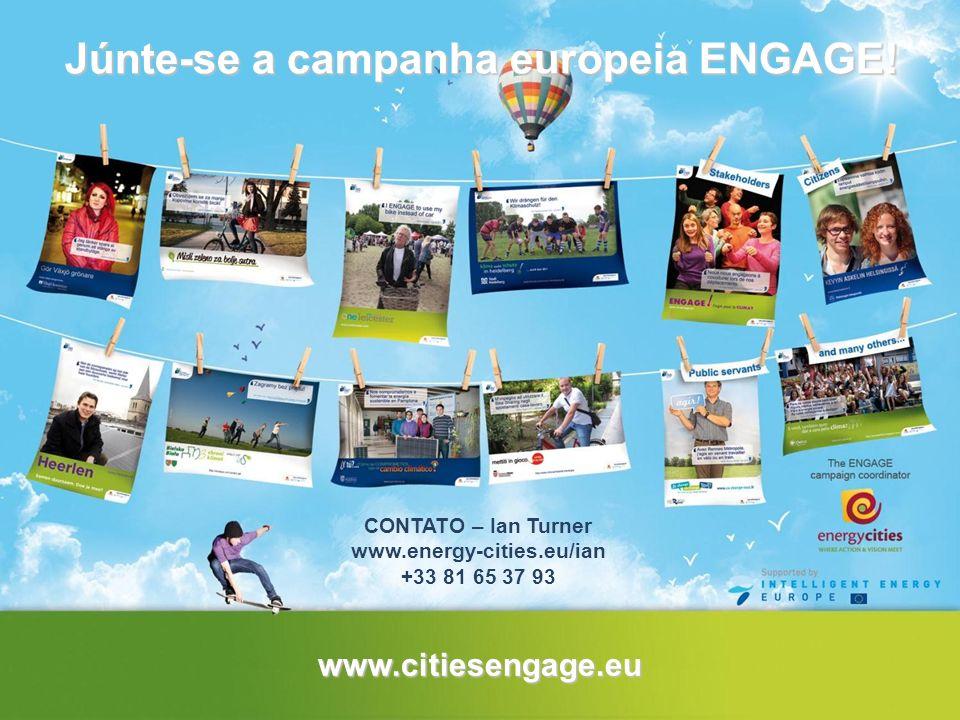 www.citiesengage.eu Júnte-se a campanha europeia ENGAGE! CONTATO – Ian Turner www.energy-cities.eu/ian +33 81 65 37 93
