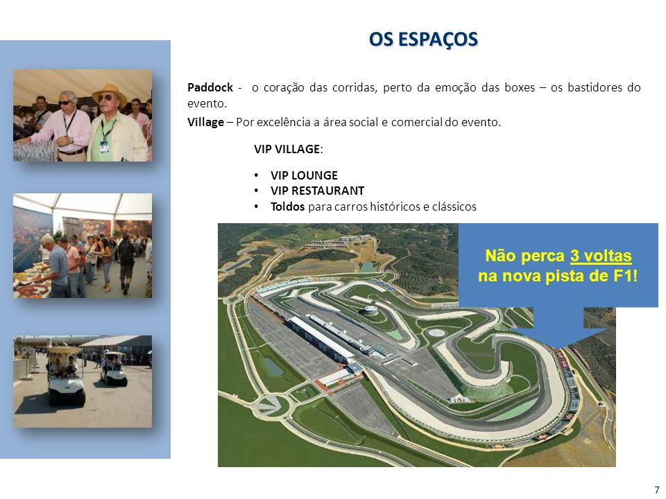 7 OS ESPAÇOS Paddock - o coração das corridas, perto da emoção das boxes – os bastidores do evento.
