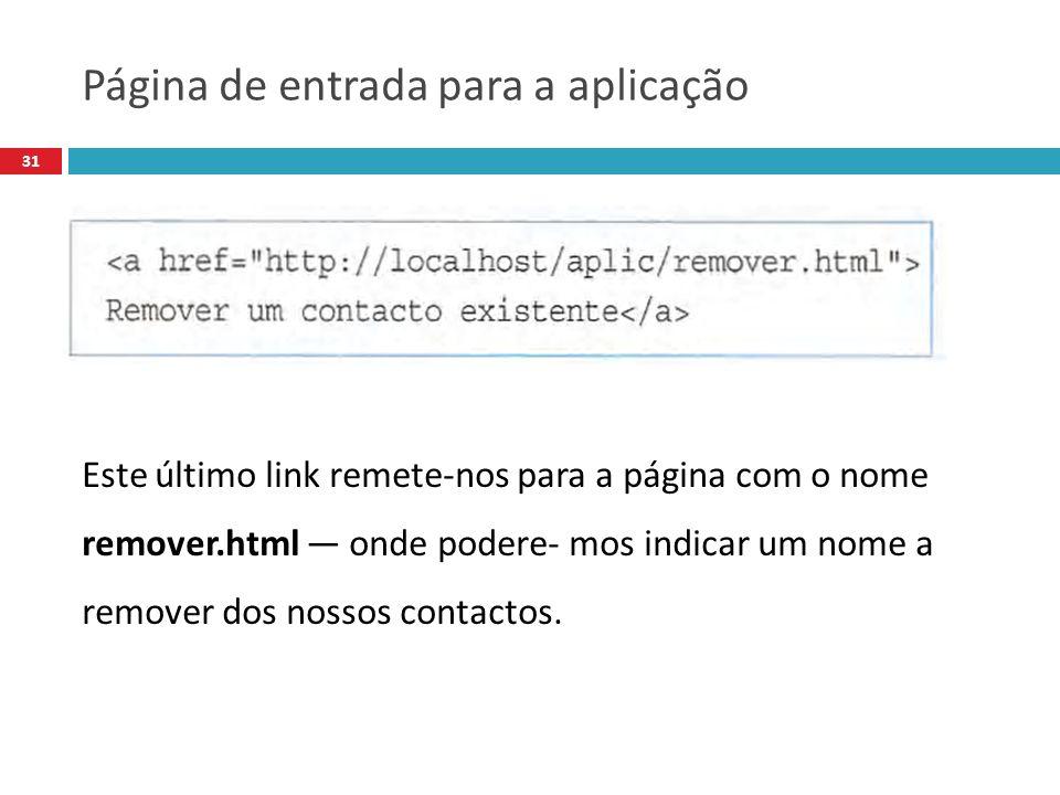 31 Este último link remete-nos para a página com o nome remover.html onde podere- mos indicar um nome a remover dos nossos contactos.