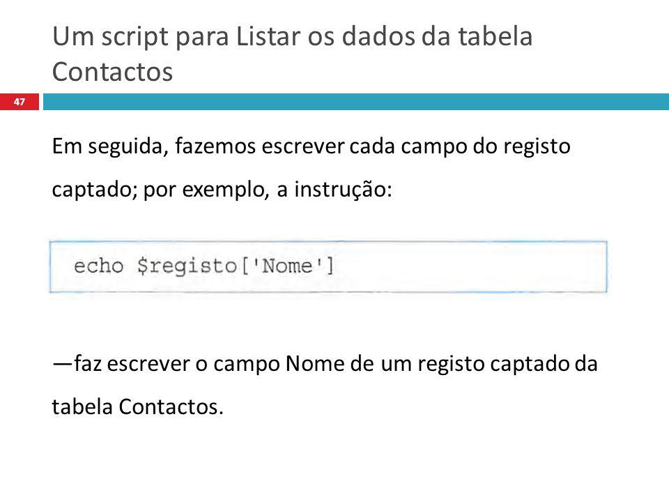 47 Em seguida, fazemos escrever cada campo do registo captado; por exemplo, a instrução: faz escrever o campo Nome de um registo captado da tabela Contactos.