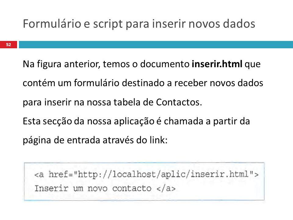 52 Na figura anterior, temos o documento inserir.html que contém um formulário destinado a receber novos dados para inserir na nossa tabela de Contactos.