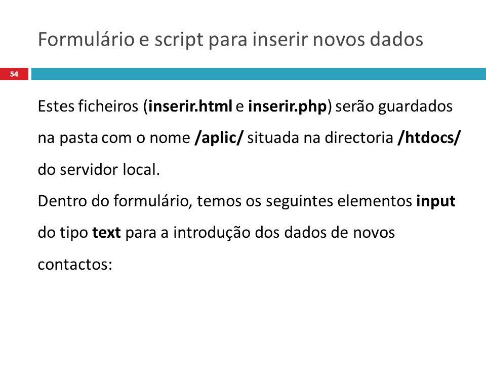 54 Estes ficheiros (inserir.html e inserir.php) serão guardados na pasta com o nome /aplic/ situada na directoria /htdocs/ do servidor local.