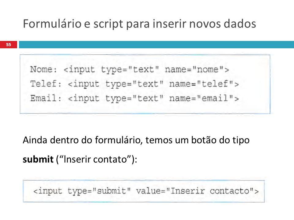55 Ainda dentro do formulário, temos um botão do tipo submit (lnserir contato): Formulário e script para inserir novos dados