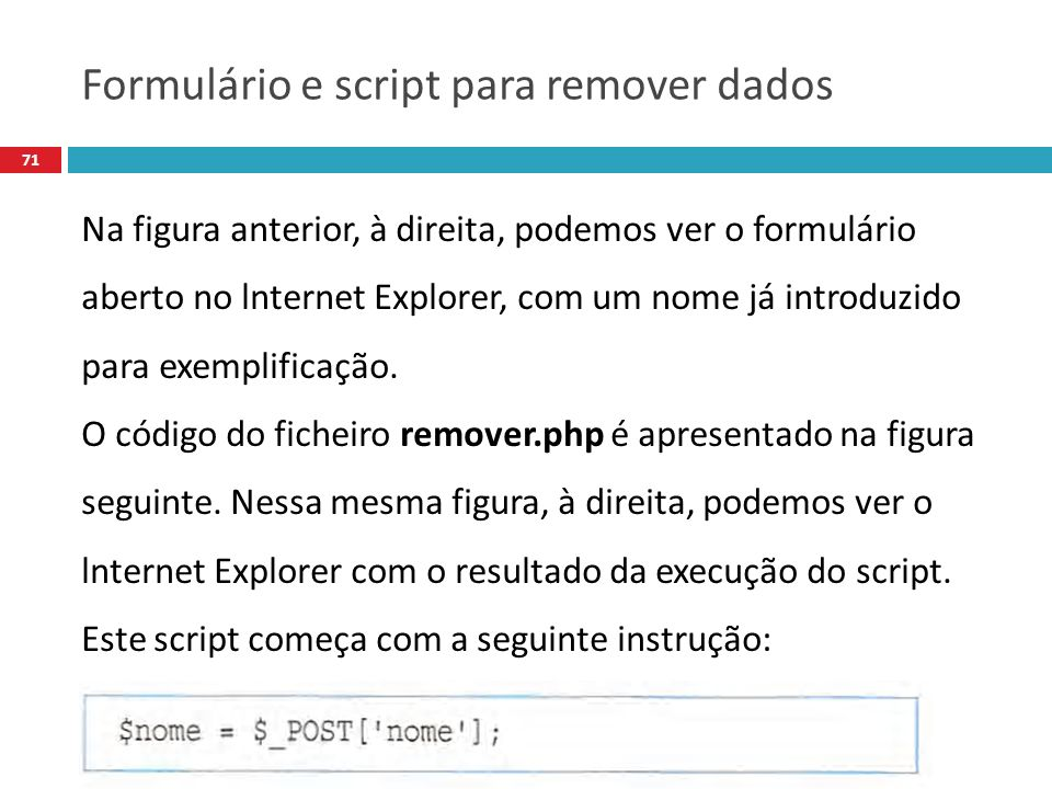 71 Na figura anterior, à direita, podemos ver o formulário aberto no lnternet Explorer, com um nome já introduzido para exemplificação.