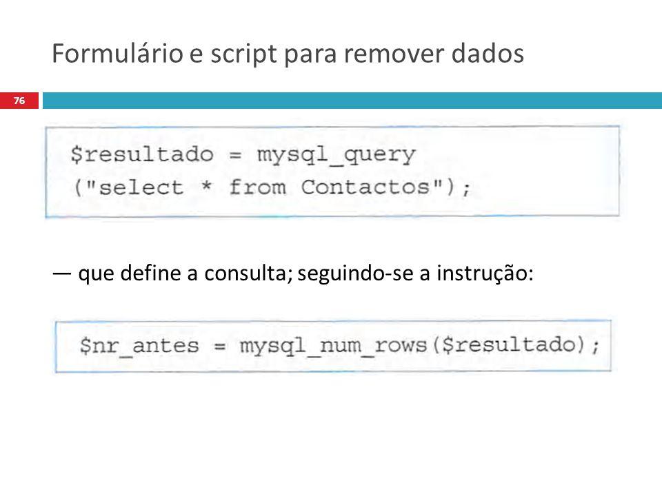 76 que define a consulta; seguindo-se a instrução: Formulário e script para remover dados