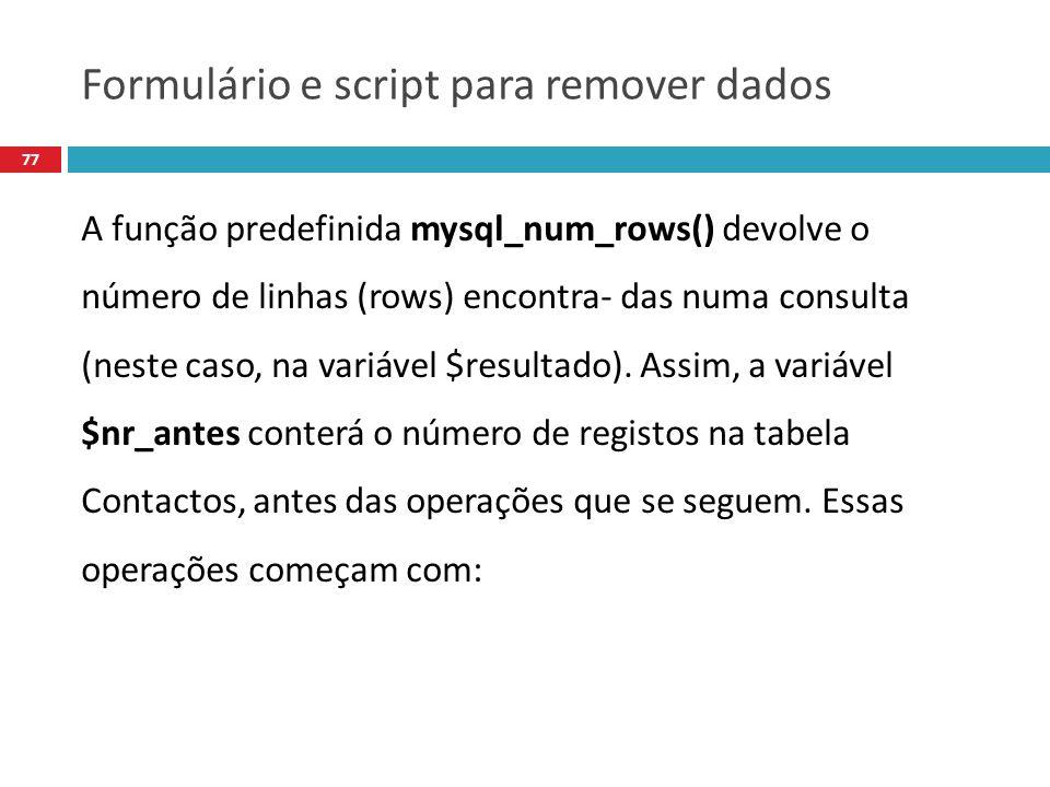 77 A função predefinida mysql_num_rows() devolve o número de linhas (rows) encontra- das numa consulta (neste caso, na variável $resultado).