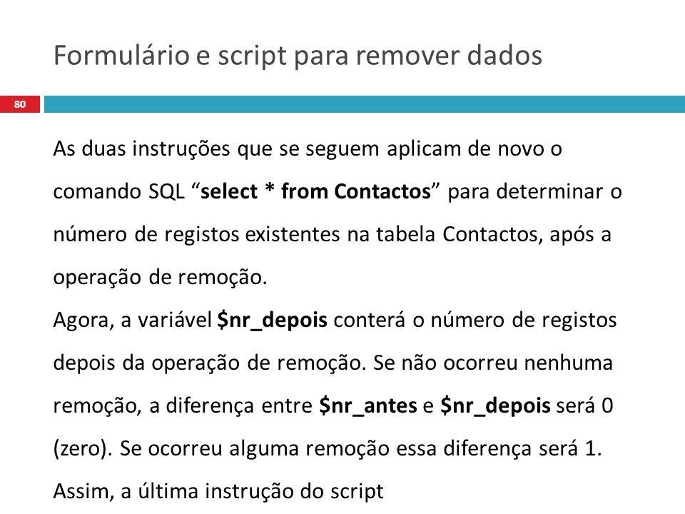 80 As duas instruções que se seguem aplicam de novo o comando SQL select * from Contactos para determinar o número de registos existentes na tabela Contactos, após a operação de remoção.