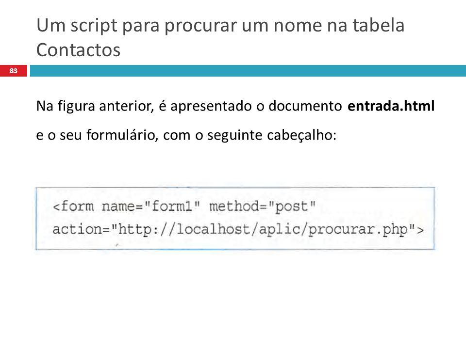 83 Na figura anterior, é apresentado o documento entrada.html e o seu formulário, com o seguinte cabeçalho: Um script para procurar um nome na tabela Contactos