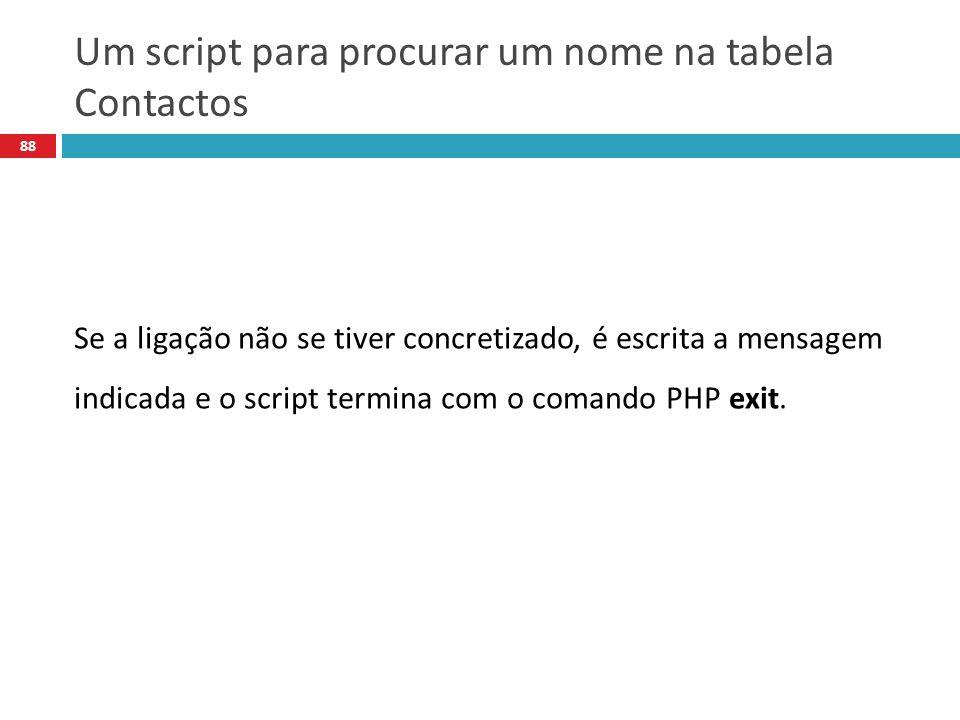 88 Se a ligação não se tiver concretizado, é escrita a mensagem indicada e o script termina com o comando PHP exit.