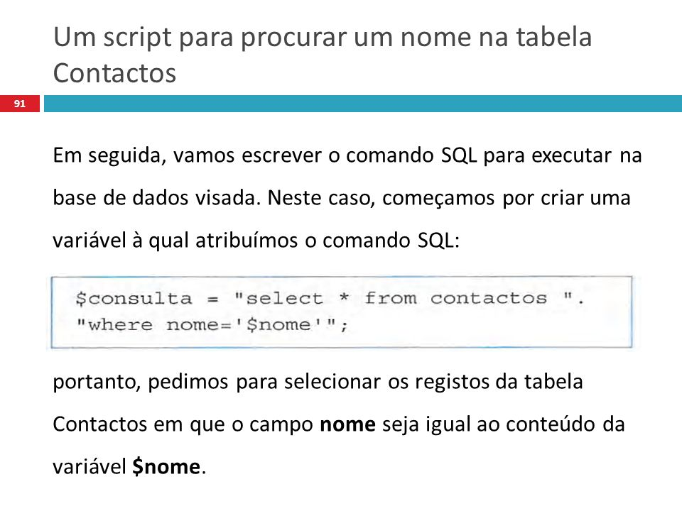 91 Em seguida, vamos escrever o comando SQL para executar na base de dados visada.
