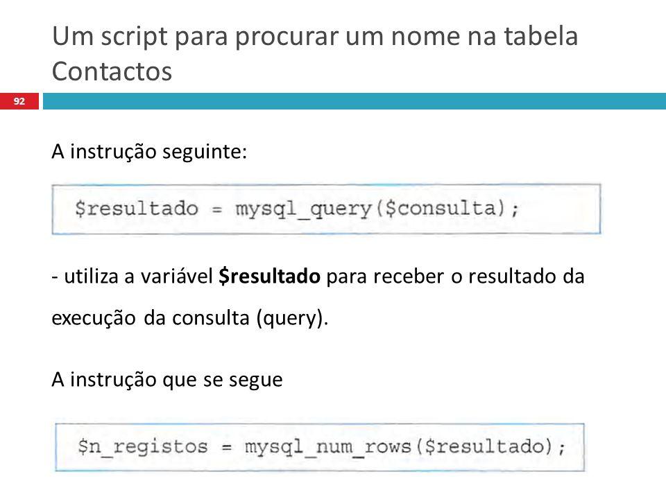 92 A instrução seguinte: - utiliza a variável $resultado para receber o resultado da execução da consulta (query).