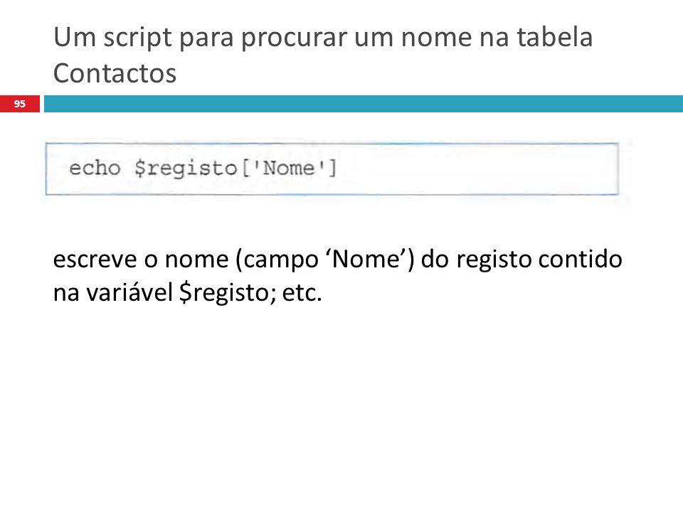 95 Um script para procurar um nome na tabela Contactos escreve o nome (campo Nome) do registo contido na variável $registo; etc.