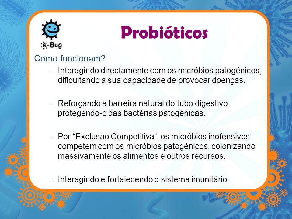 Probióticos Como funcionam? –Interagindo directamente com os micróbios patogénicos, dificultando a sua capacidade de provocar doenças. –Reforçando a b