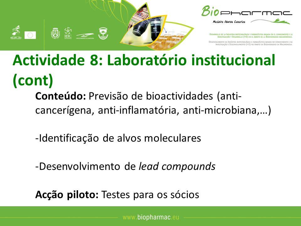 Cronologia - Já estão realizadas as tarefas de identificação e preparação de alvos moleculares -Em curso identificação de compostos bioactivos com origem na biodiversidade da Macaronésia -Preparação de formulários para interacção