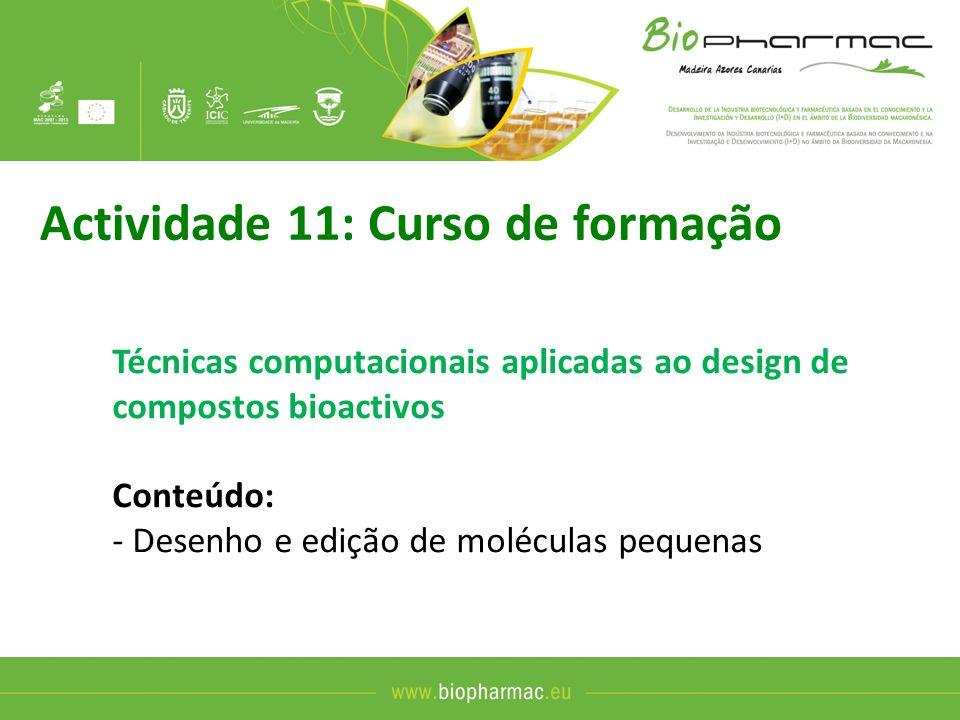 Actividade 8: Laboratório institucional (cont) Desenho baseado na estrutura: - descoberta de compostos bioactivos - Identificação de alvos moleculares Desenho baseado no ligando: - desenvolvimento de compostos bioactivos - previsão da bioactividade de compostos