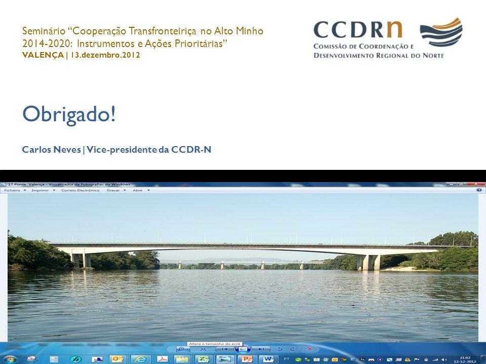 Obrigado! Carlos Neves | Vice-presidente da CCDR-N Carlos Neves, 13.dezembro.2012 Seminário Cooperação Transfronteiriça no Alto Minho 2014-2020: Instr