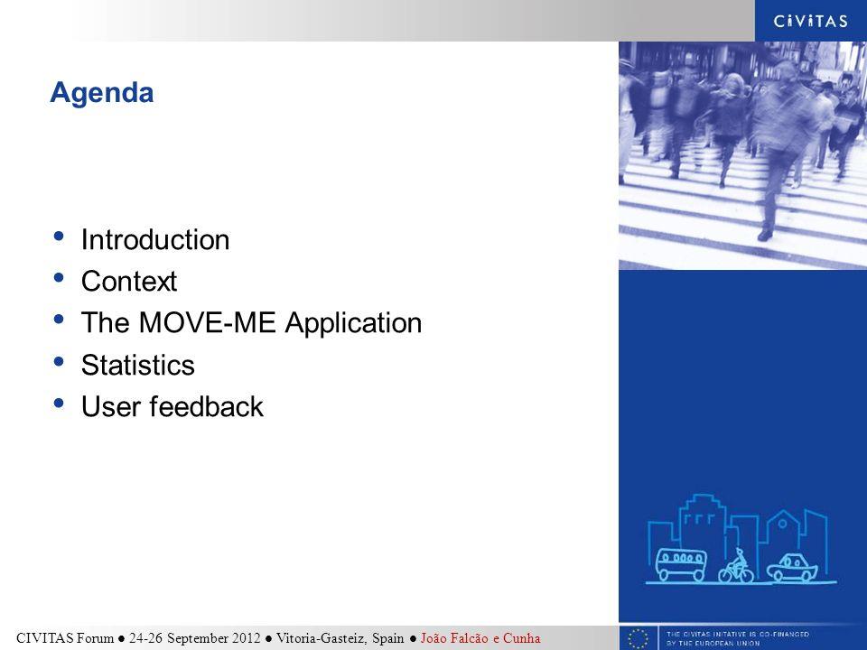 Agenda Introduction Context The MOVE-ME Application Statistics User feedback CIVITAS Forum 24-26 September 2012 Vitoria-Gasteiz, Spain João Falcão e C