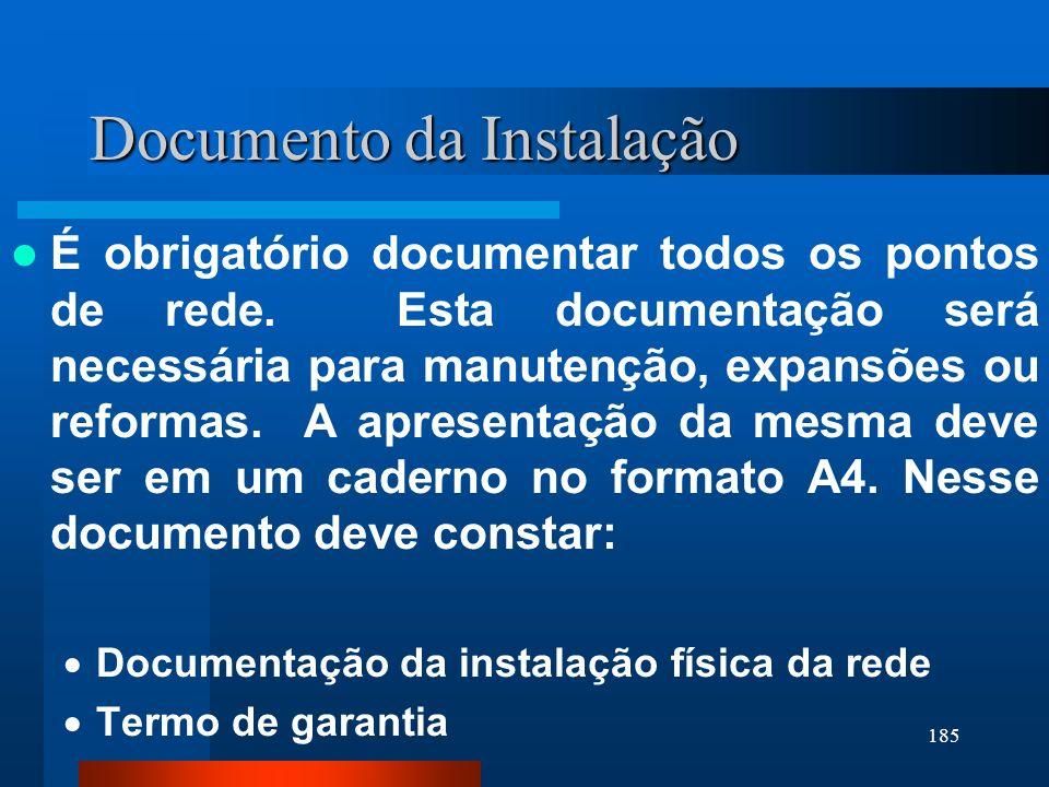 185 Documento da Instalação É obrigatório documentar todos os pontos de rede. Esta documentação será necessária para manutenção, expansões ou reformas